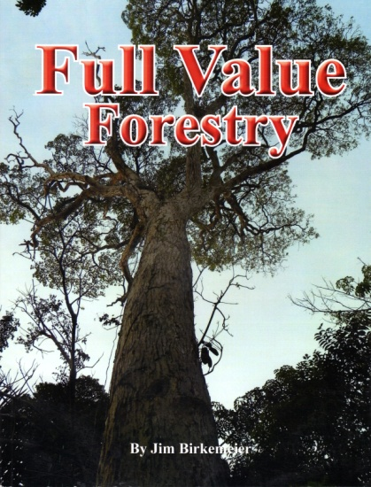 Book cover: Full Value Forestry by Jim Birkemeier. A new timber market that keeps many values of our forest and trees in the local community.